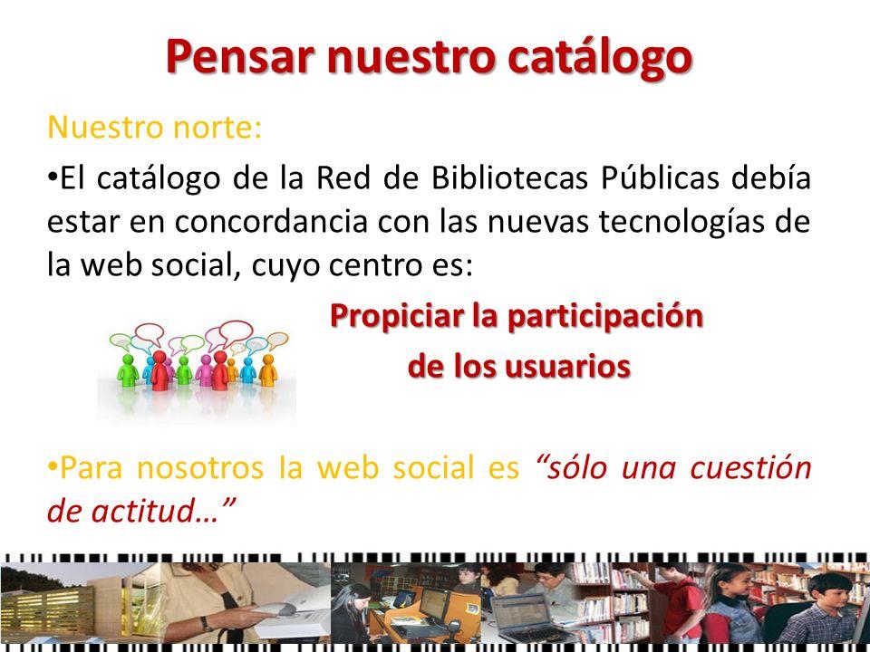 Pensar nuestro catálogo Nuestro norte: El catálogo de la Red de Bibliotecas Públicas debía estar en concordancia con las nuevas tecnologías de la web