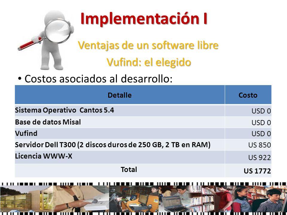 Implementación I Ventajas de un software libre Ventajas de un software libre Vufind: el elegido Vufind: el elegido Costos asociados al desarrollo: Det