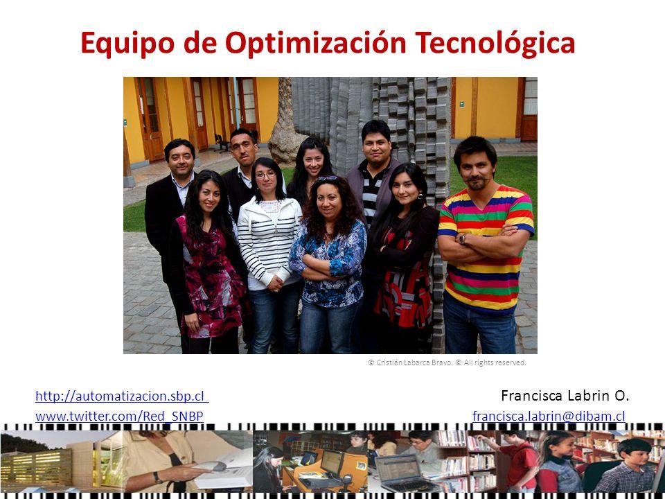 Equipo de Optimización Tecnológica © Cristián Labarca Bravo. © All rights reserved. http://automatizacion.sbp.cl http://automatizacion.sbp.cl Francisc