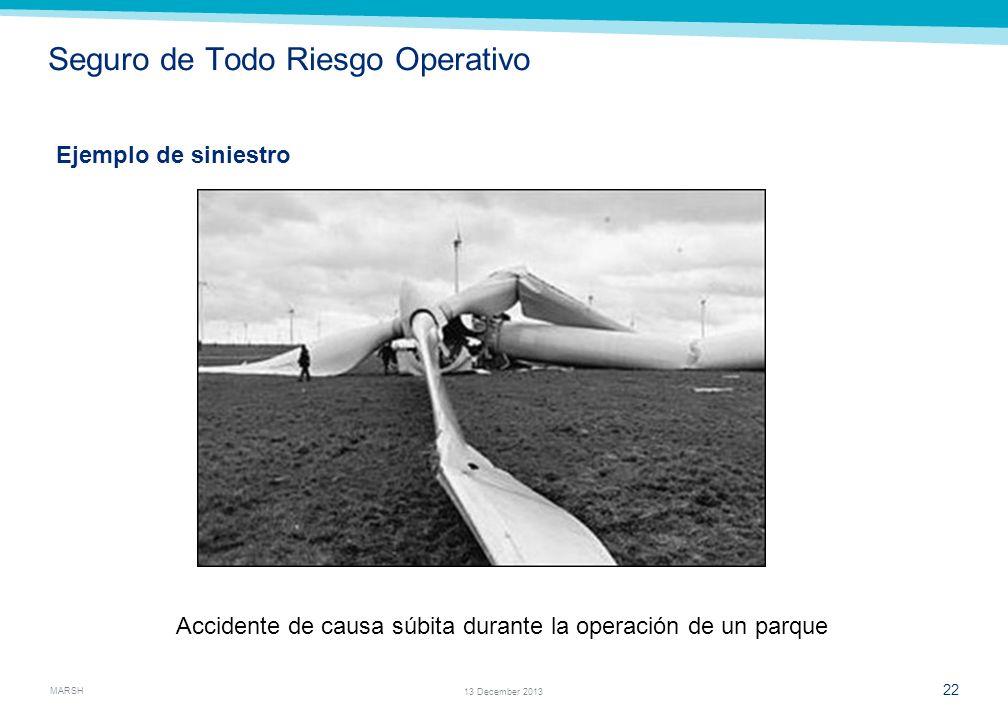 MARSH 20 13 December 2013 Seguro de Todo Riesgo Operativo Objeto del Seguro Amparar los bienes asegurados contra daños materiales súbitos, accidentale