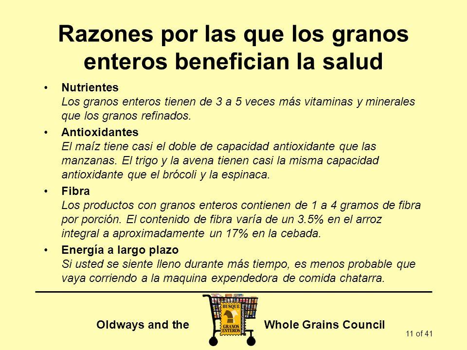 Oldways and the Whole Grains Council 11 of 41 Razones por las que los granos enteros benefician la salud Nutrientes Los granos enteros tienen de 3 a 5