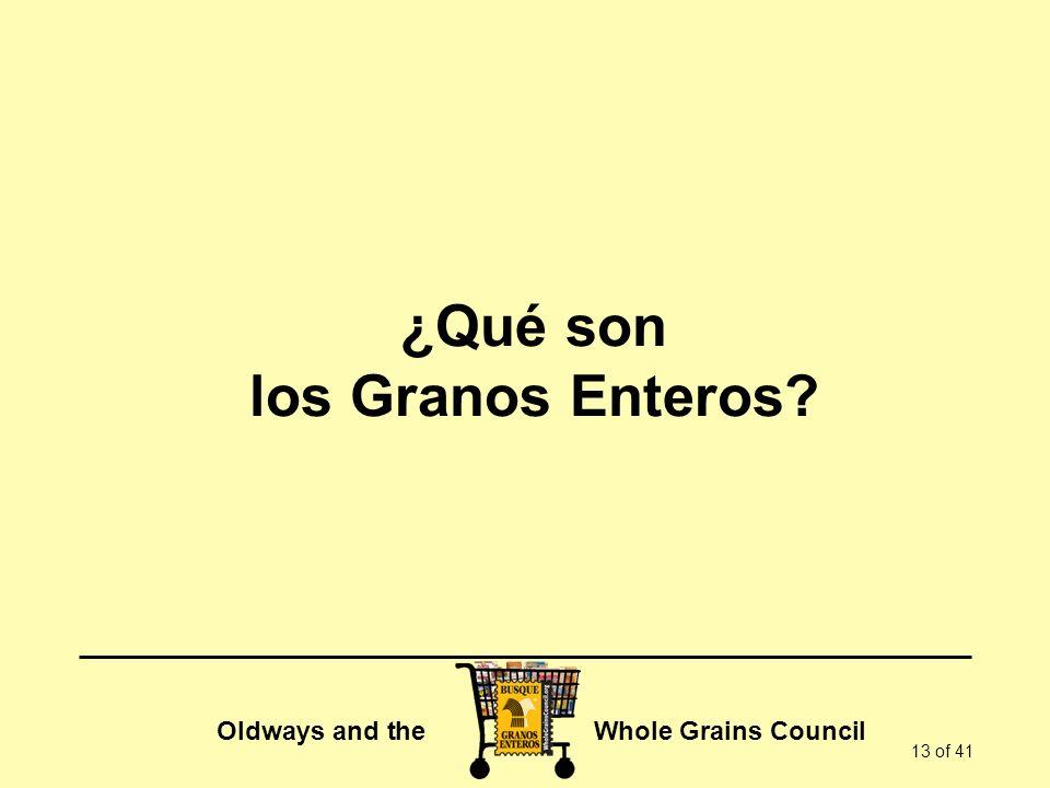 Oldways and the Whole Grains Council 13 of 41 ¿Qué son los Granos Enteros?