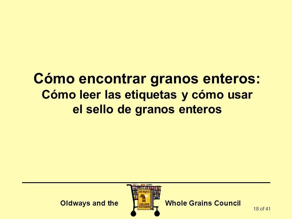 Oldways and the Whole Grains Council 18 of 41 Cómo encontrar granos enteros: Cómo leer las etiquetas y cómo usar el sello de granos enteros