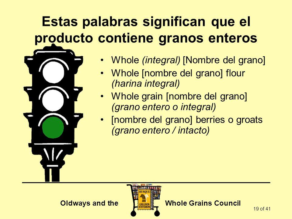 Oldways and the Whole Grains Council 19 of 41 Estas palabras significan que el producto contiene granos enteros Whole (integral) [Nombre del grano] Wh