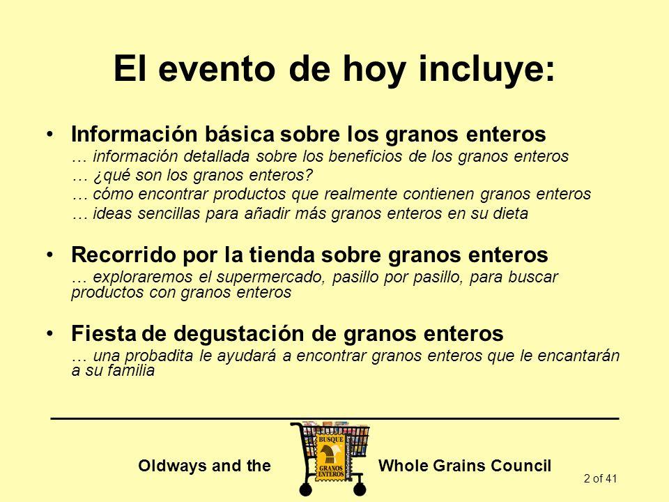 Oldways and the Whole Grains Council 2 of 41 El evento de hoy incluye: Información básica sobre los granos enteros … información detallada sobre los b