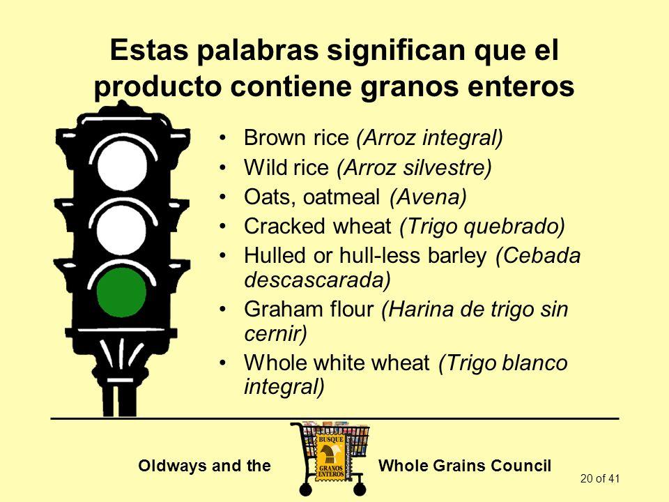 Oldways and the Whole Grains Council 20 of 41 Estas palabras significan que el producto contiene granos enteros Brown rice (Arroz integral) Wild rice
