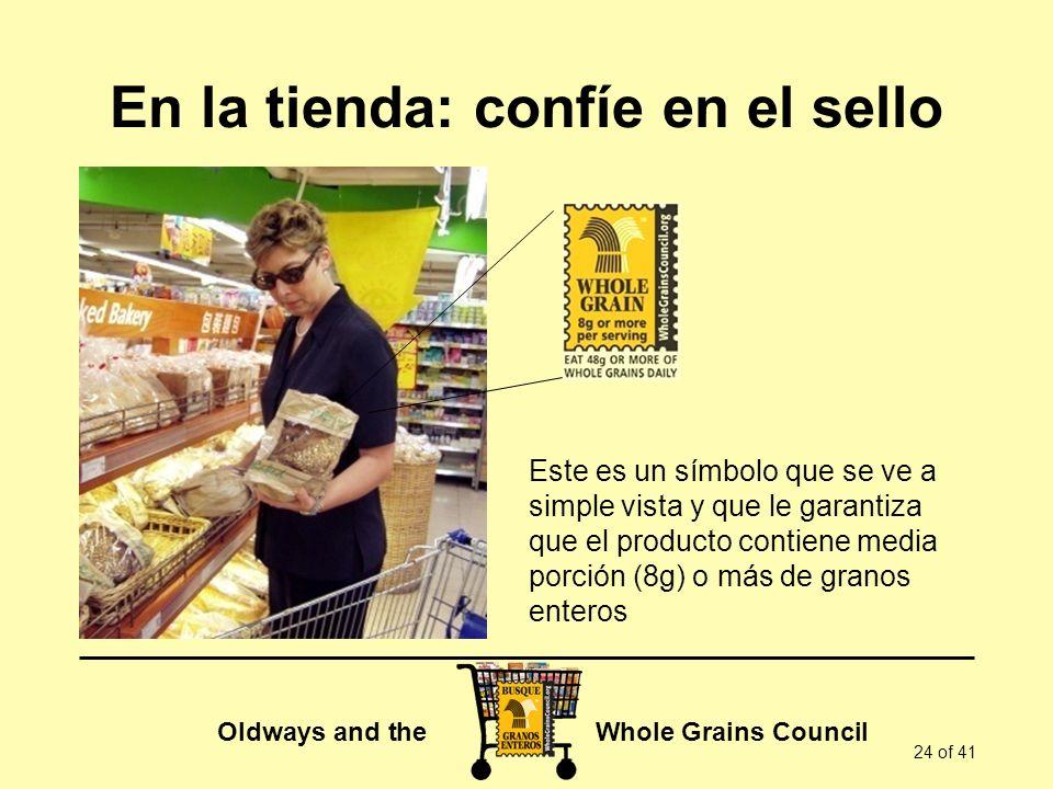 Oldways and the Whole Grains Council 24 of 41 En la tienda: confíe en el sello Este es un símbolo que se ve a simple vista y que le garantiza que el p