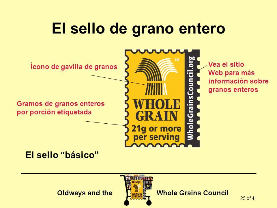 Oldways and the Whole Grains Council 25 of 41 El sello de grano entero Gramos de granos enteros por porción etiquetada Vea el sitio Web para más infor