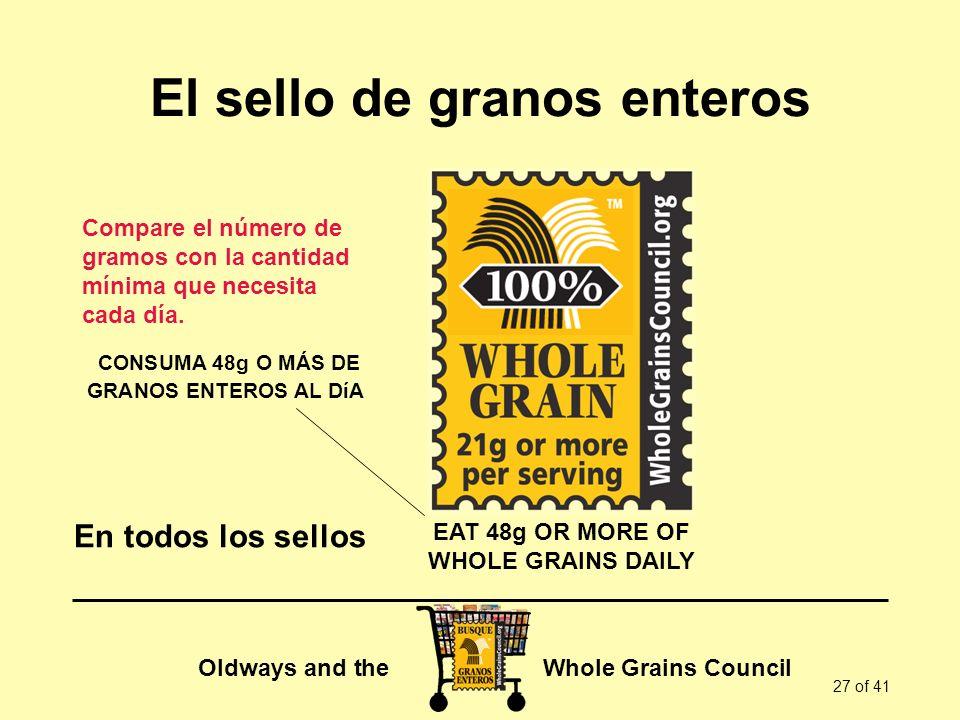 Oldways and the Whole Grains Council 27 of 41 El sello de granos enteros Compare el número de gramos con la cantidad mínima que necesita cada día. CON