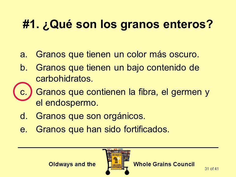 Oldways and the Whole Grains Council 31 of 41 a.Granos que tienen un color más oscuro. b.Granos que tienen un bajo contenido de carbohidratos. c.Grano