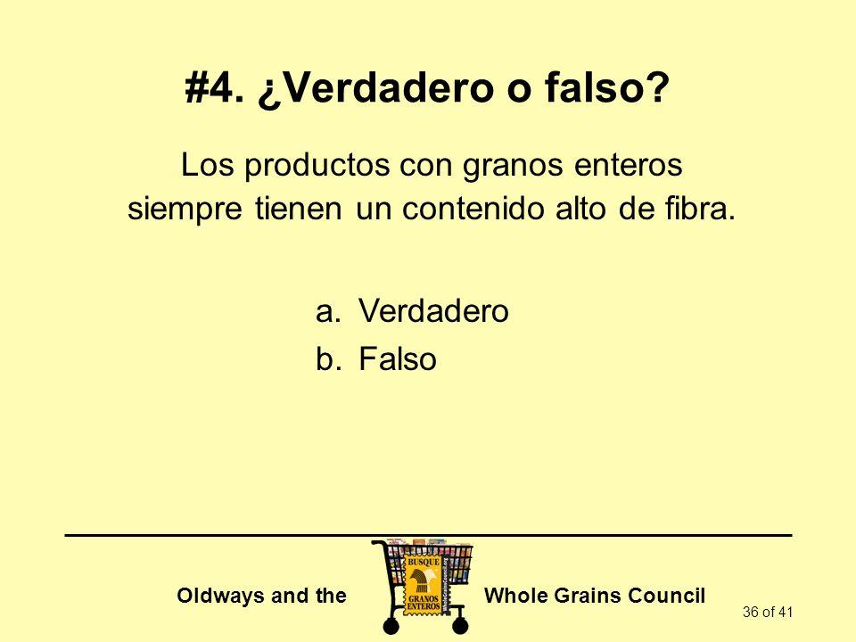 Oldways and the Whole Grains Council 36 of 41 #4. ¿Verdadero o falso? Los productos con granos enteros siempre tienen un contenido alto de fibra. a.Ve