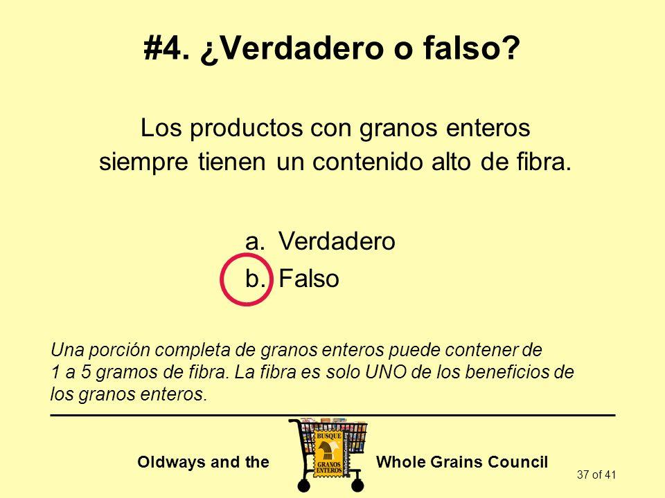 Oldways and the Whole Grains Council 37 of 41 #4. ¿Verdadero o falso? Una porción completa de granos enteros puede contener de 1 a 5 gramos de fibra.