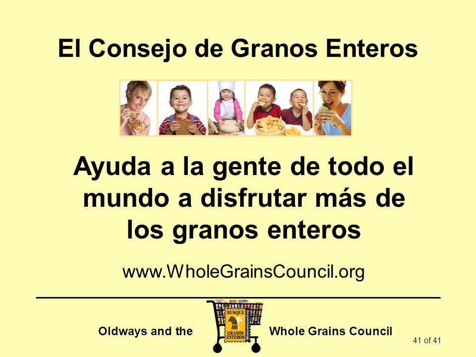 Oldways and the Whole Grains Council 41 of 41 El Consejo de Granos Enteros Ayuda a la gente de todo el mundo a disfrutar más de los granos enteros www
