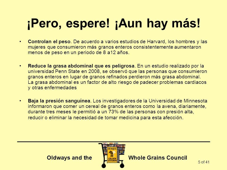 Oldways and the Whole Grains Council 5 of 41 ¡Pero, espere! ¡Aun hay más! Controlan el peso. De acuerdo a varios estudios de Harvard, los hombres y la