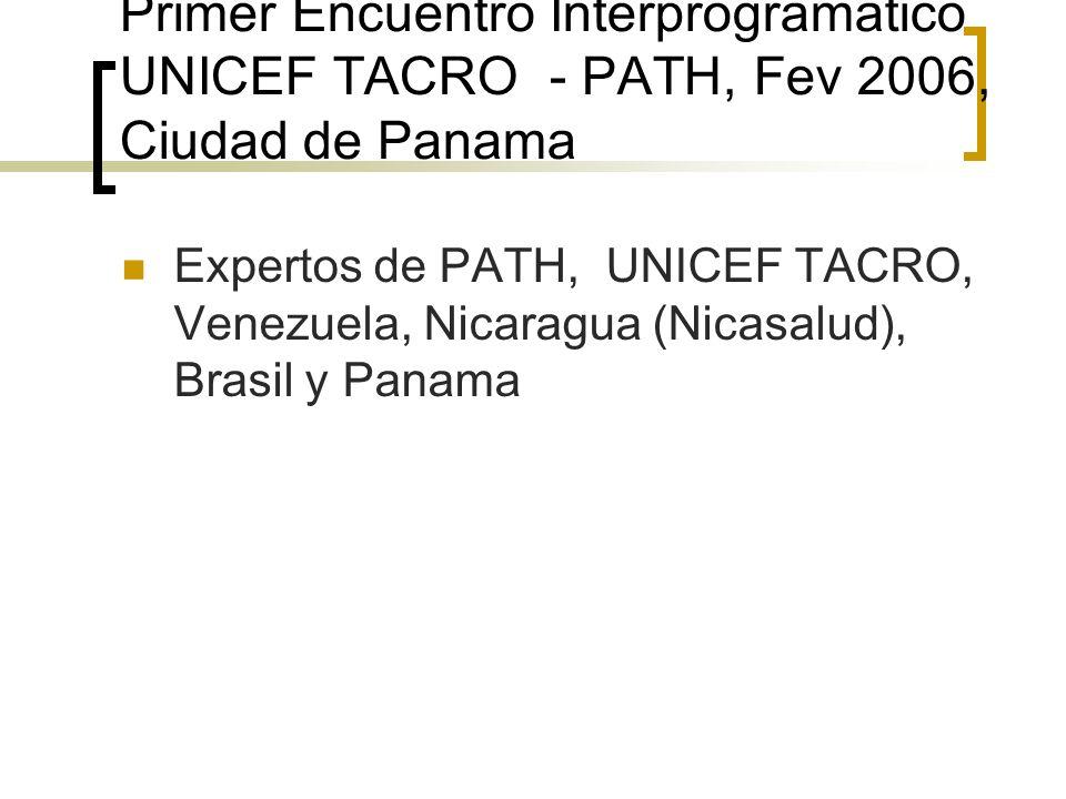 Primer Encuentro Interprogramatico UNICEF TACRO - PATH, Fev 2006, Ciudad de Panama Expertos de PATH, UNICEF TACRO, Venezuela, Nicaragua (Nicasalud), B