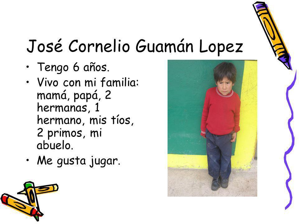 José Cornelio Guamán Lopez Tengo 6 años. Vivo con mi familia: mamá, papá, 2 hermanas, 1 hermano, mis tíos, 2 primos, mi abuelo. Me gusta jugar.