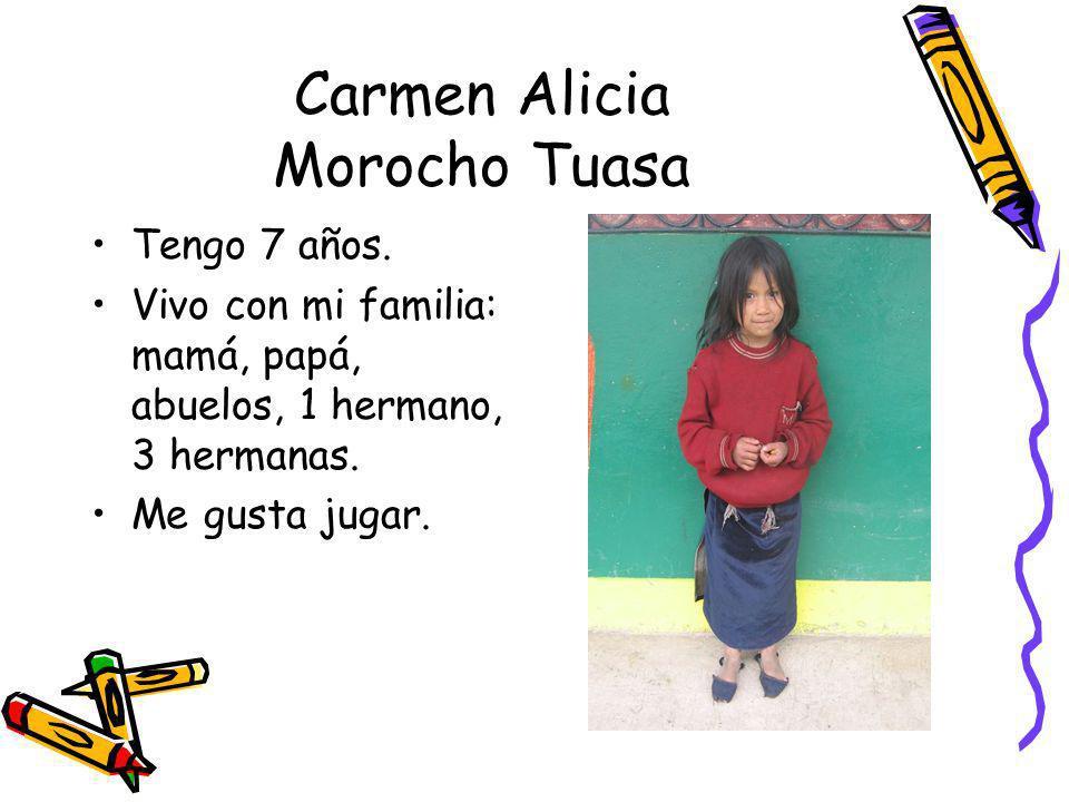Carmen Alicia Morocho Tuasa Tengo 7 años. Vivo con mi familia: mamá, papá, abuelos, 1 hermano, 3 hermanas. Me gusta jugar.