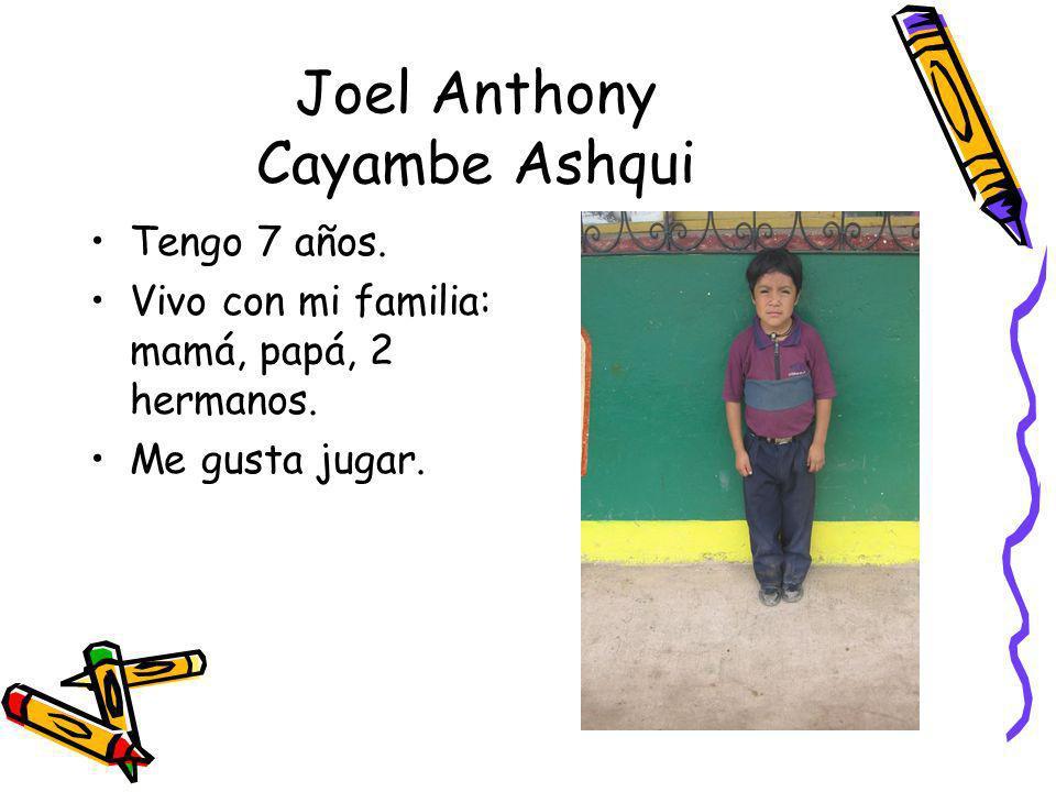 Joel Anthony Cayambe Ashqui Tengo 7 años. Vivo con mi familia: mamá, papá, 2 hermanos. Me gusta jugar.