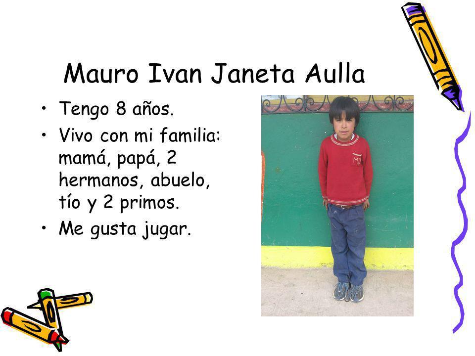 Mauro Ivan Janeta Aulla Tengo 8 años. Vivo con mi familia: mamá, papá, 2 hermanos, abuelo, tío y 2 primos. Me gusta jugar.