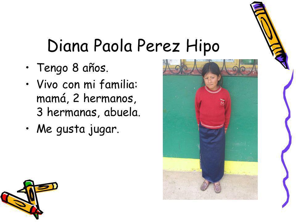 Diana Paola Perez Hipo Tengo 8 años. Vivo con mi familia: mamá, 2 hermanos, 3 hermanas, abuela. Me gusta jugar.