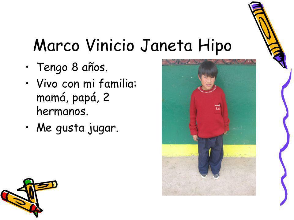 Marco Vinicio Janeta Hipo Tengo 8 años. Vivo con mi familia: mamá, papá, 2 hermanos. Me gusta jugar.