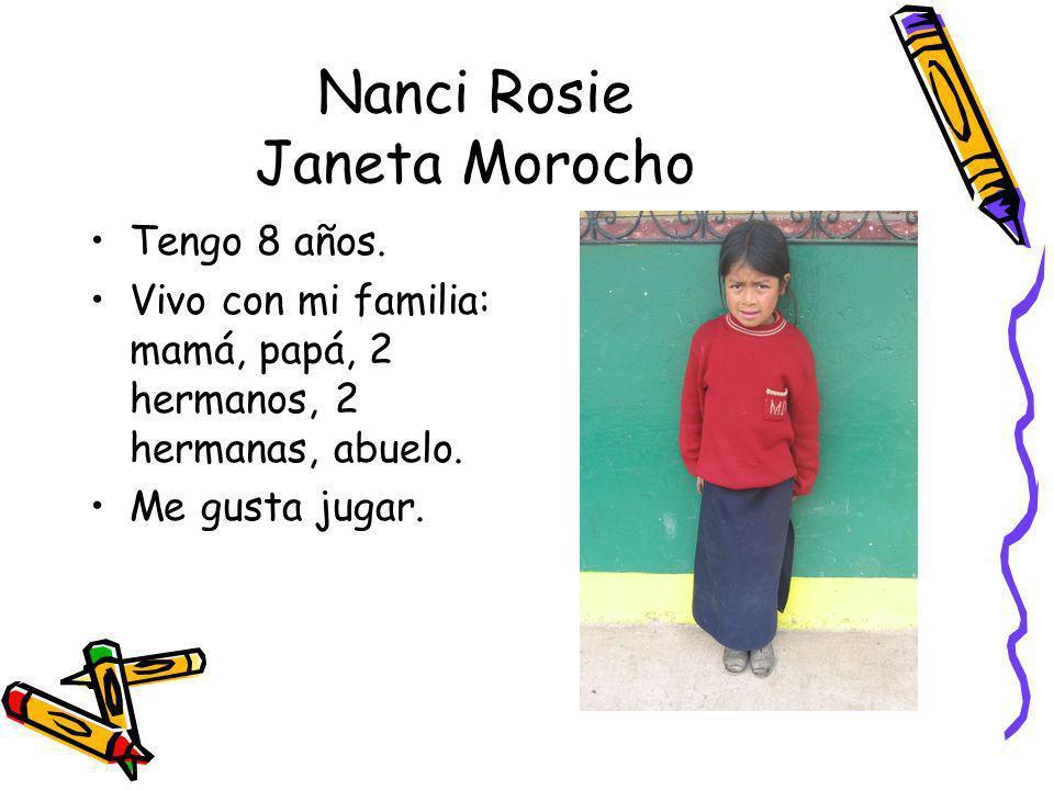 Nanci Rosie Janeta Morocho Tengo 8 años. Vivo con mi familia: mamá, papá, 2 hermanos, 2 hermanas, abuelo. Me gusta jugar.