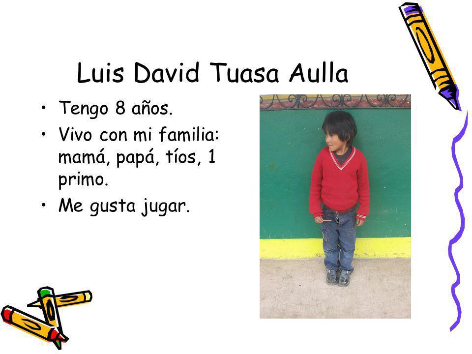 Luis David Tuasa Aulla Tengo 8 años. Vivo con mi familia: mamá, papá, tíos, 1 primo. Me gusta jugar.