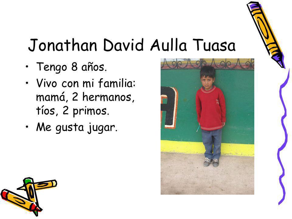Jonathan David Aulla Tuasa Tengo 8 años. Vivo con mi familia: mamá, 2 hermanos, tíos, 2 primos. Me gusta jugar.