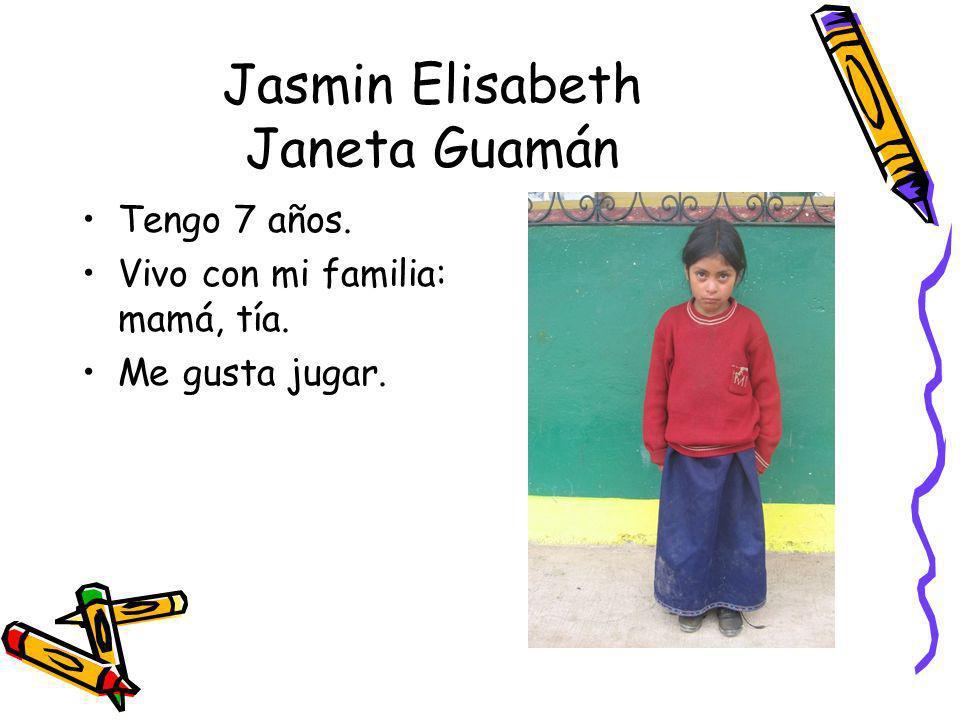 Jasmin Elisabeth Janeta Guamán Tengo 7 años. Vivo con mi familia: mamá, tía. Me gusta jugar.