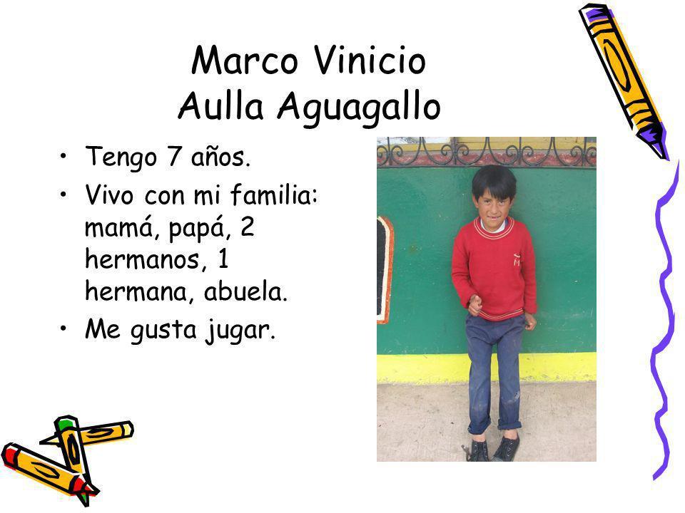 Marco Vinicio Aulla Aguagallo Tengo 7 años. Vivo con mi familia: mamá, papá, 2 hermanos, 1 hermana, abuela. Me gusta jugar.