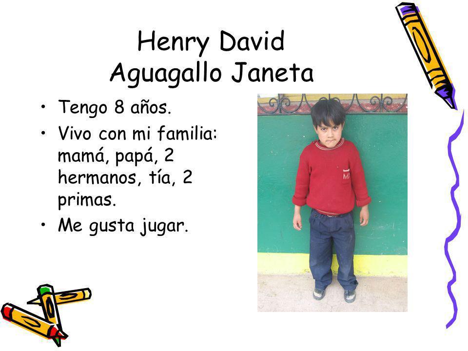 Henry David Aguagallo Janeta Tengo 8 años. Vivo con mi familia: mamá, papá, 2 hermanos, tía, 2 primas. Me gusta jugar.