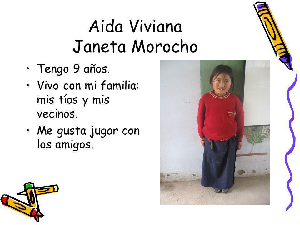 Aida Viviana Janeta Morocho Tengo 9 años. Vivo con mi familia: mis tíos y mis vecinos. Me gusta jugar con los amigos.