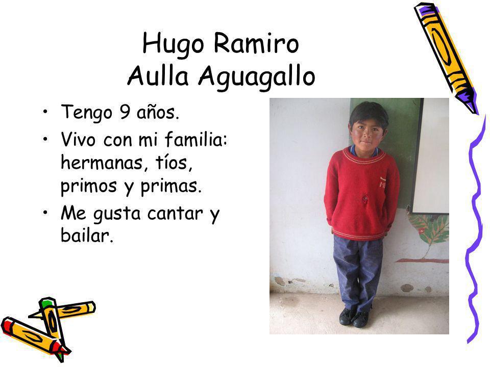 Hugo Ramiro Aulla Aguagallo Tengo 9 años. Vivo con mi familia: hermanas, tíos, primos y primas. Me gusta cantar y bailar.