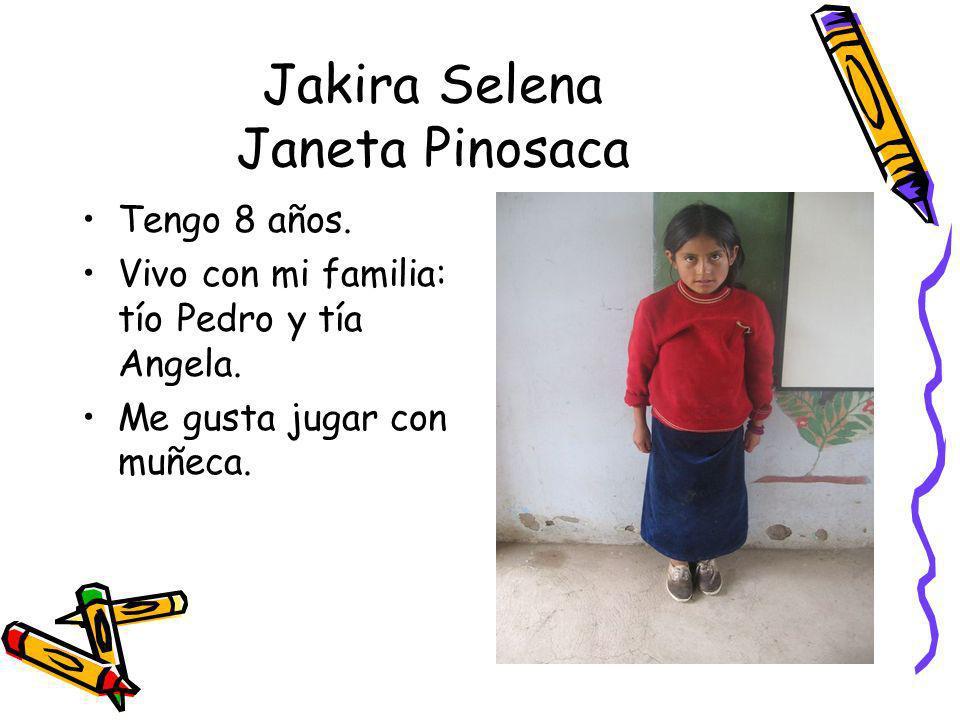 Jakira Selena Janeta Pinosaca Tengo 8 años. Vivo con mi familia: tío Pedro y tía Angela. Me gusta jugar con muñeca.