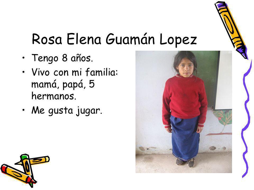 Rosa Elena Guamán Lopez Tengo 8 años. Vivo con mi familia: mamá, papá, 5 hermanos. Me gusta jugar.