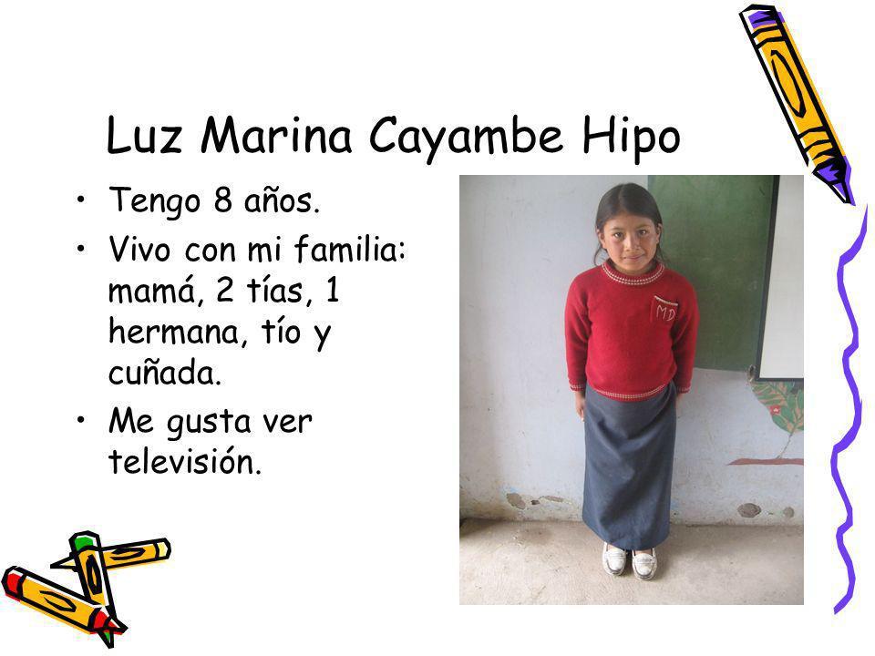 Luz Marina Cayambe Hipo Tengo 8 años. Vivo con mi familia: mamá, 2 tías, 1 hermana, tío y cuñada. Me gusta ver televisión.