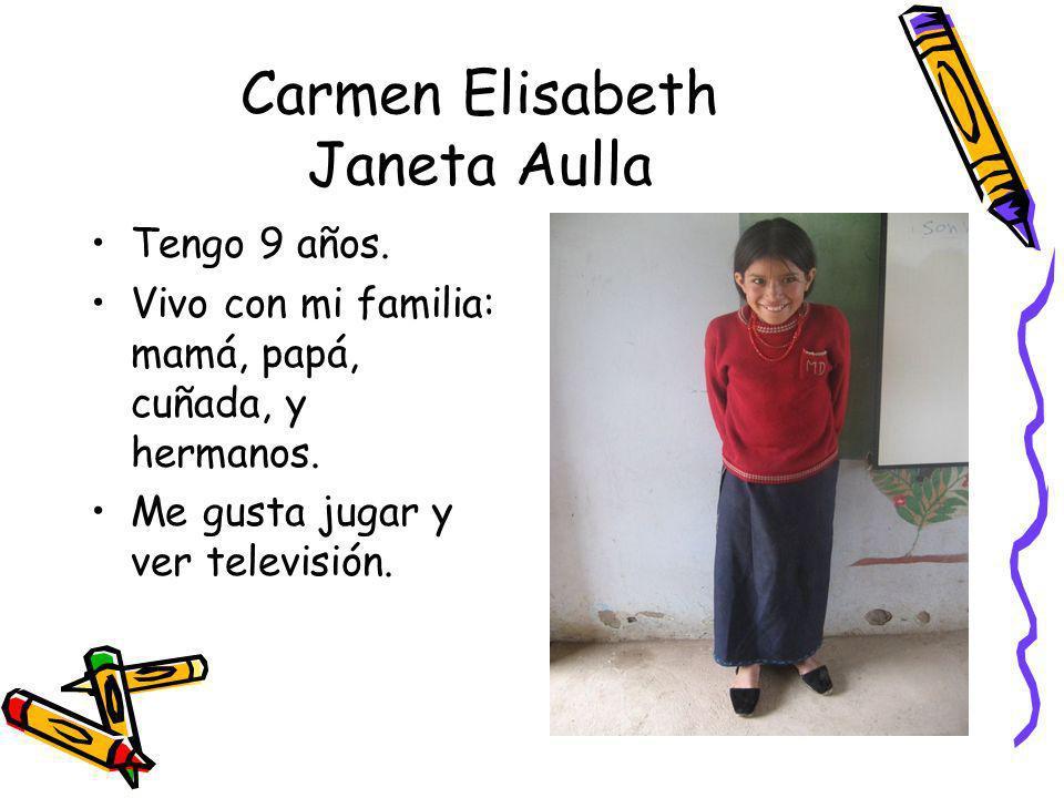 Carmen Elisabeth Janeta Aulla Tengo 9 años. Vivo con mi familia: mamá, papá, cuñada, y hermanos. Me gusta jugar y ver televisión.