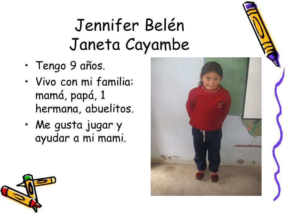 Jennifer Belén Janeta Cayambe Tengo 9 años. Vivo con mi familia: mamá, papá, 1 hermana, abuelitos. Me gusta jugar y ayudar a mi mami.