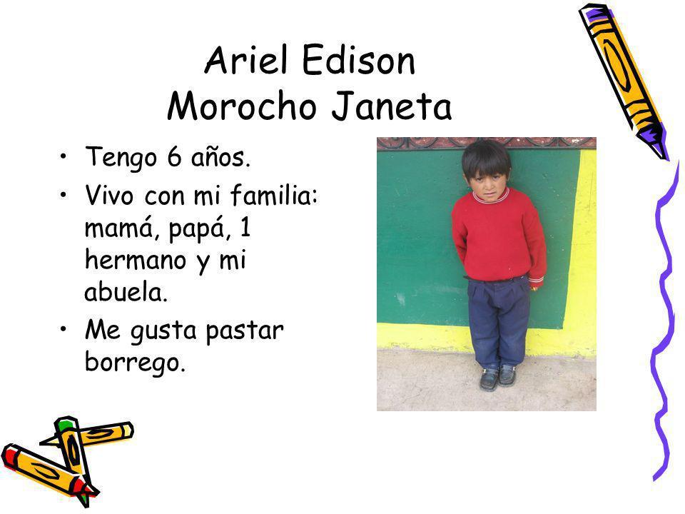 Ariel Edison Morocho Janeta Tengo 6 años. Vivo con mi familia: mamá, papá, 1 hermano y mi abuela. Me gusta pastar borrego.