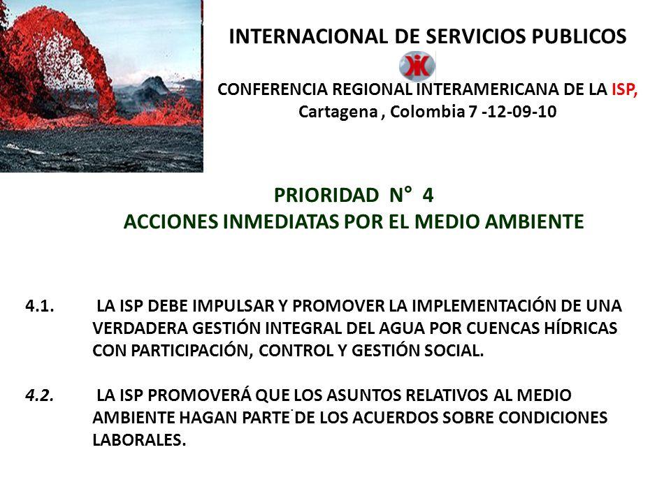 INTERNACIONAL DE SERVICIOS PUBLICOS CONFERENCIA REGIONAL INTERAMERICANA DE LA ISP, Cartagena, Colombia 7 -12-09-10 PRIORIDAD N° 4 ACCIONES INMEDIATAS POR EL MEDIO AMBIENTE.