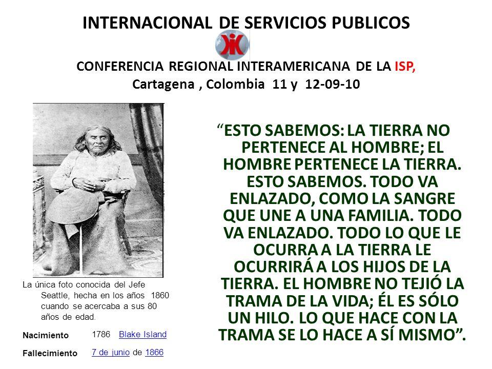 INTERNACIONAL DE SERVICIOS PUBLICOS CONFERENCIA REGIONAL INTERAMERICANA DE LA ISP, Cartagena, Colombia 7 -12-09-10 INTRODUCCIÓN LAS Y LOS TRABAJADORES DE LA ISP, DECLARAMOS QUE EL CAMBIO CLIMÁTICO ES LA CONSECUENCIA CLARA DE UN MODELO DE SOCIEDAD, BASADO EN LA EXPOLIACIÓN Y EXPLOTACIÓN IRRACIONAL DE LOS BIENES Y SERVICIOS AMBIENTALES DE NUESTRO PLANETA, ASÍ COMO DE LA FUERZA DE TRABAJO DE LOS PUEBLOS, MODELO ORIENTADO POR EL ÁNIMO DE LUCRO A TODA COSTA, DE LAS TRANSNACIONALES.