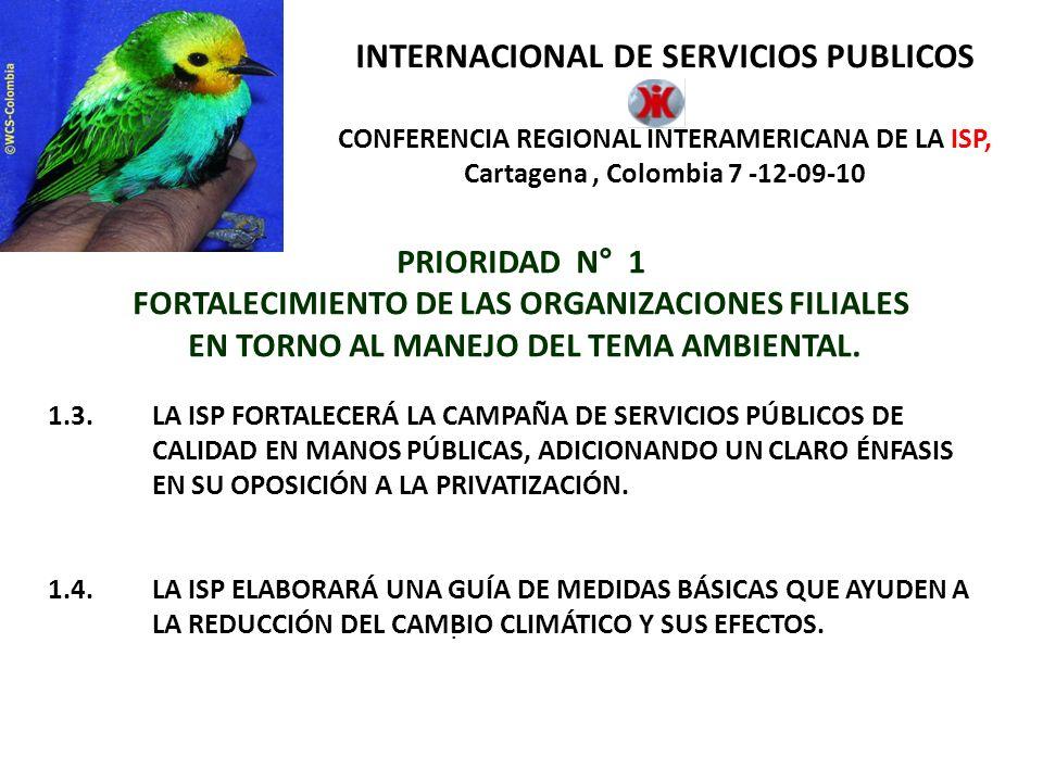 INTERNACIONAL DE SERVICIOS PUBLICOS CONFERENCIA REGIONAL INTERAMERICANA DE LA ISP, Cartagena, Colombia 7 -12-09-10 PRIORIDAD N° 2 FORTALECIMIENTO ORGANIZATIVO 2.4.