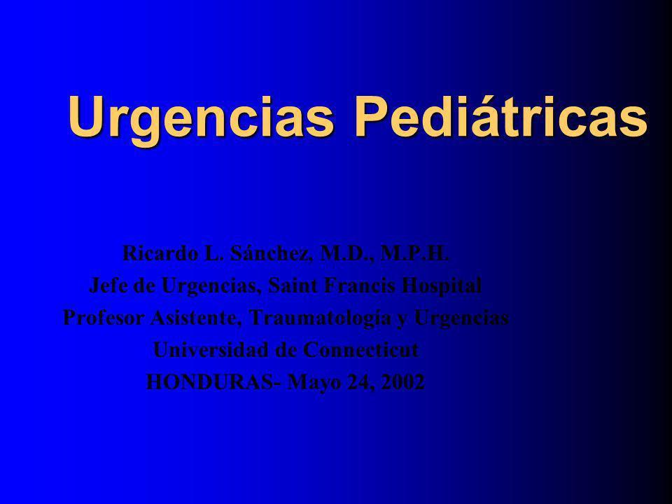 Urgencias Pediátricas Ricardo L. Sánchez, M.D., M.P.H. Jefe de Urgencias, Saint Francis Hospital Profesor Asistente, Traumatología y Urgencias Univers