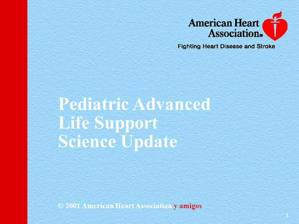 1 Pediatric Advanced Life Support Science Update © 2001 American Heart Association y amigos