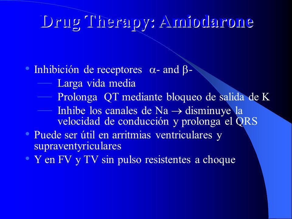 Drug Therapy: Amiodarone Inhibición de receptores - and - Larga vida media Prolonga QT mediante bloqueo de salida de K Inhibe los canales de Na dismin