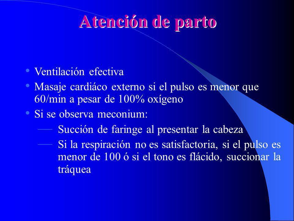 Atención de parto Ventilación efectiva Masaje cardiáco externo si el pulso es menor que 60/min a pesar de 100% oxígeno Si se observa meconium: Succión