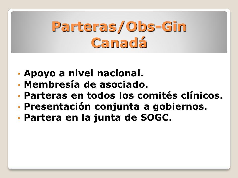 Parteras/Obs-Gin Canadá Apoyo a nivel nacional. Membresía de asociado. Parteras en todos los comités clínicos. Presentación conjunta a gobiernos. Part