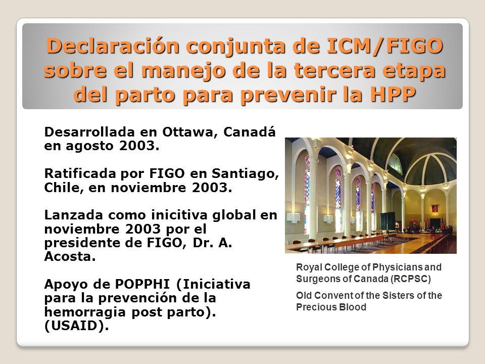Declaración conjunta de ICM/FIGO sobre el manejo de la tercera etapa del parto para prevenir la HPP Desarrollada en Ottawa, Canadá en agosto 2003. Rat