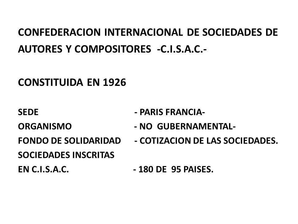 CONFEDERACION INTERNACIONAL DE SOCIEDADES DE AUTORES Y COMPOSITORES -C.I.S.A.C.- CONSTITUIDA EN 1926 SEDE - PARIS FRANCIA- ORGANISMO - NO GUBERNAMENTA