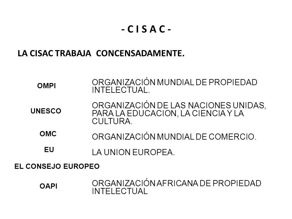 - C I S A C - LA CISAC TRABAJA CONCENSADAMENTE. OMPI UNESCO OMC EU EL CONSEJO EUROPEO OAPI ORGANIZACIÓN MUNDIAL DE PROPIEDAD INTELECTUAL. ORGANIZACIÓN